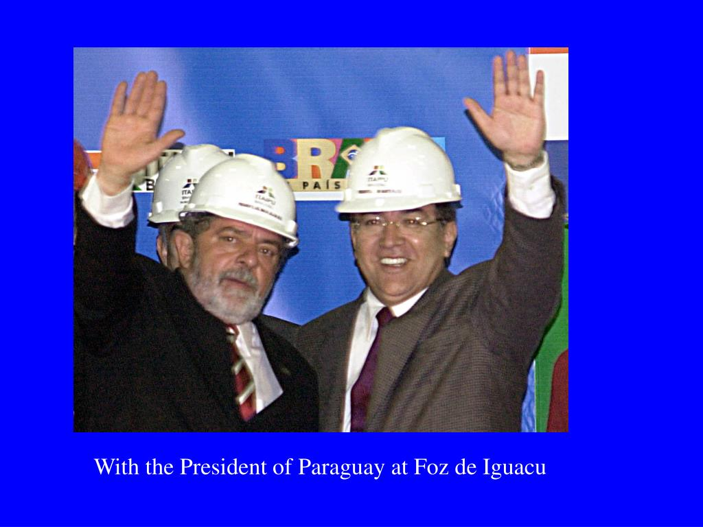 With the President of Paraguay at Foz de Iguacu