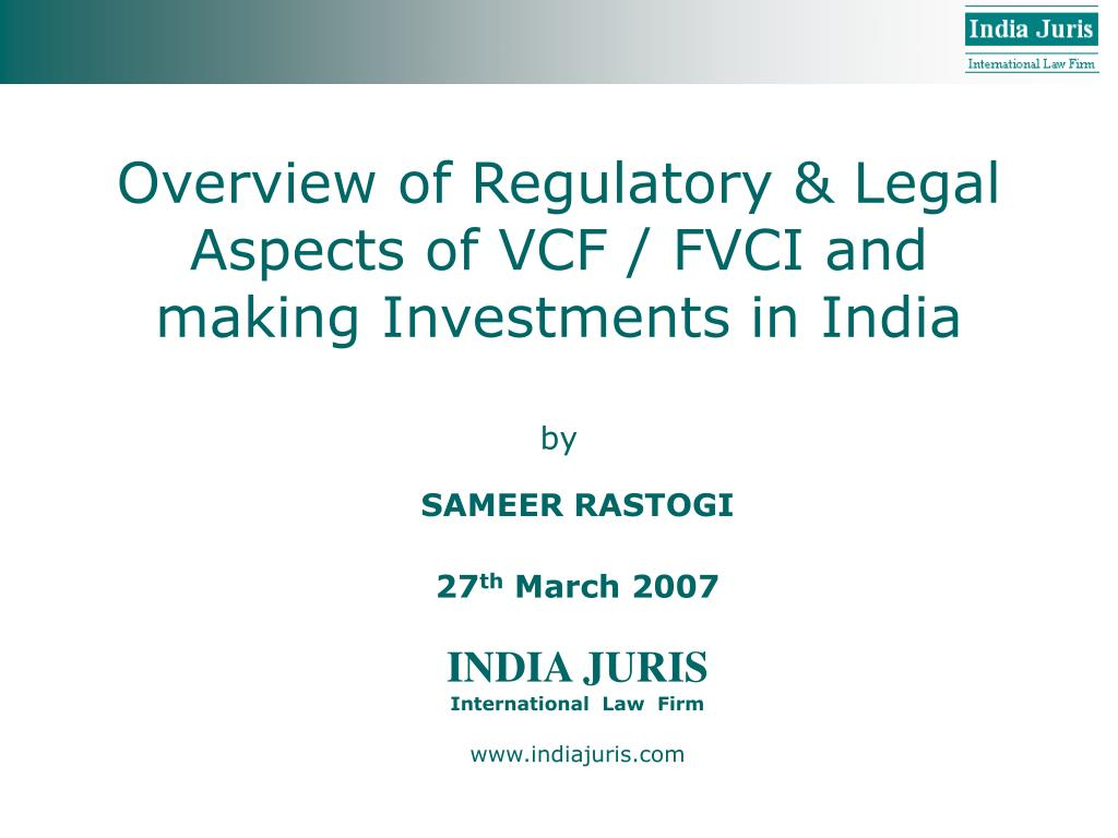 overview of regulatory legal aspects of vcf fvci and making investments in india l.