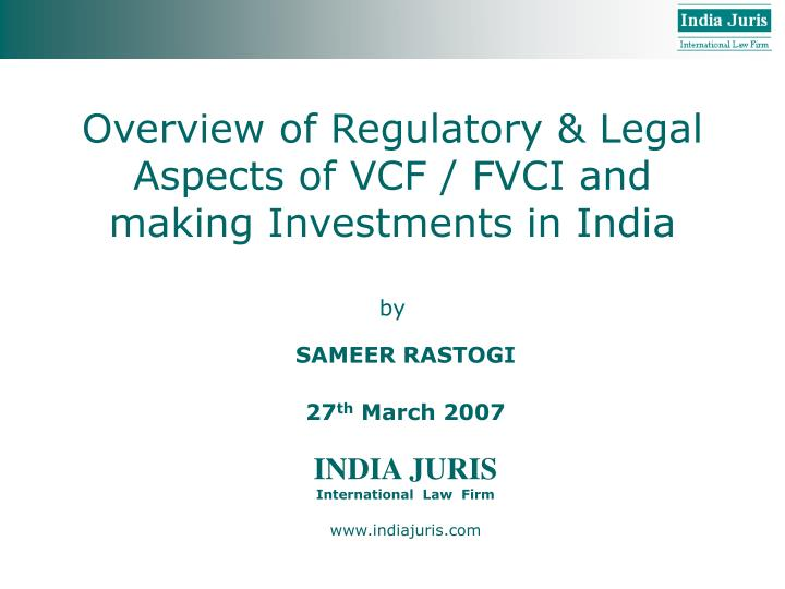 Overview of regulatory legal aspects of vcf fvci and making investments in india