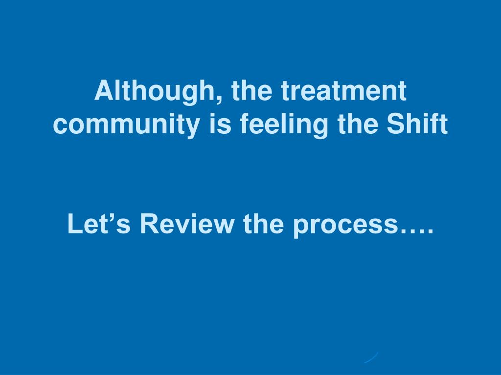 Although, the treatment community is feeling the Shift