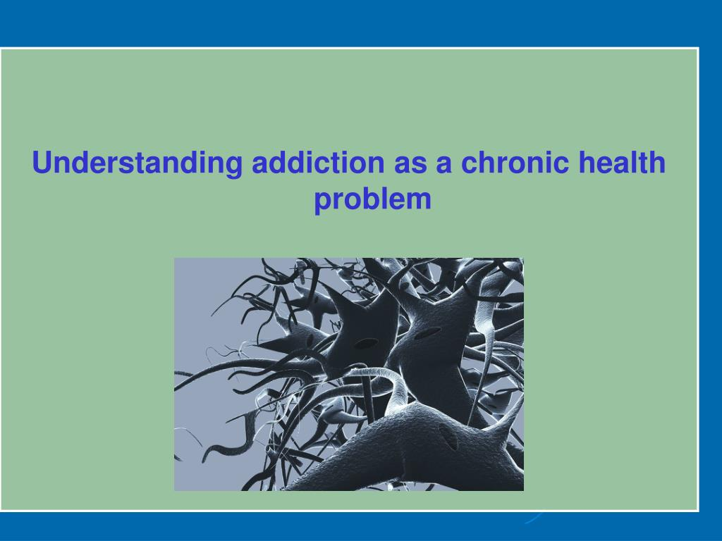 Understanding addiction as a chronic health problem