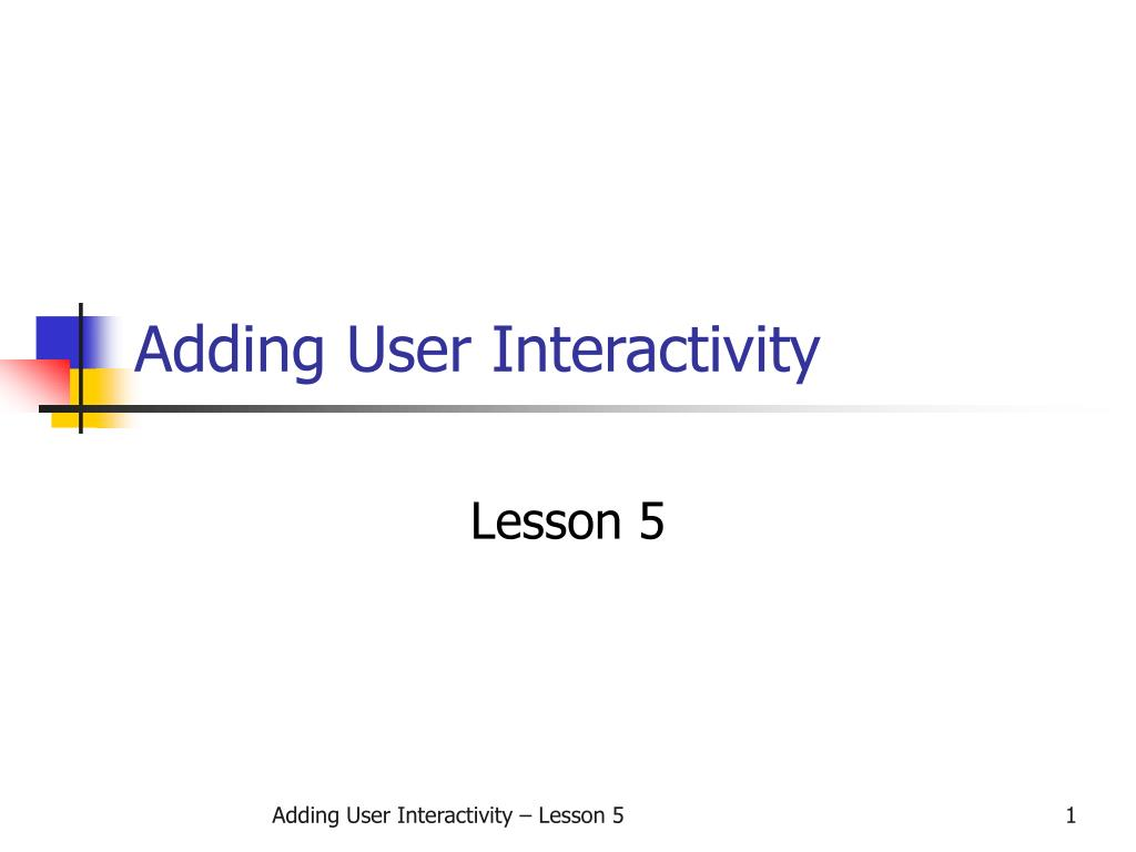 adding user interactivity l.
