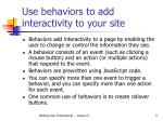 use behaviors to add interactivity to your site