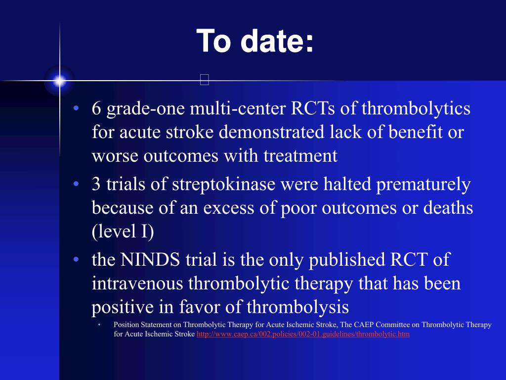6 grade-one multi-center RCTs of thrombolytics for acute stroke demonstrated lack of benefit or worse outcomes with treatment
