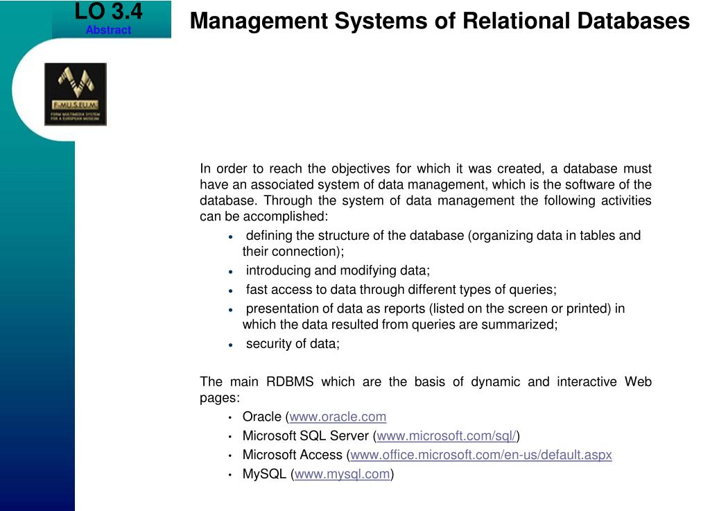 In order to reach the objectives for which it was created, a database must have an associated system of data management, which is the software of the database. Through the system of data management the following activities can be accomplished: