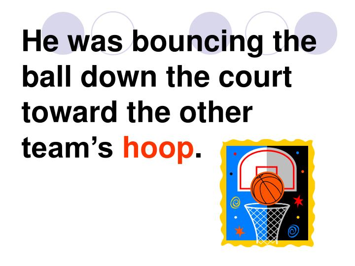 He was bouncing the ball down the court toward the other team's