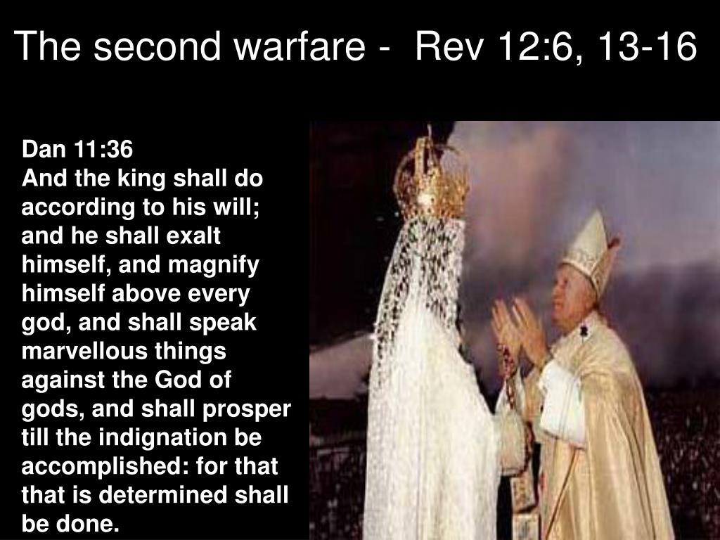The second warfare -  Rev 12:6, 13-16