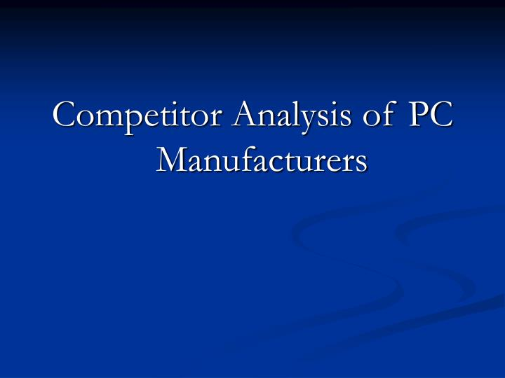computer industry analysis The computer industry is projected to be worth $253 billion in 2017 (and that's just the personal computer industry) when analyzing such a huge and sprawling industry, the trick is to know where to start.