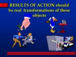 results of action should be real transformations of these objects