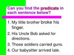 can you find the predicate in each sentence below