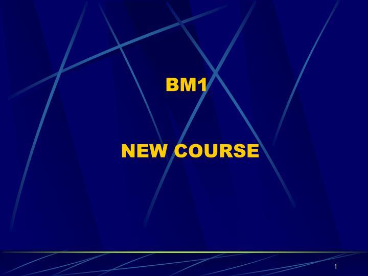 bm1 new course n.