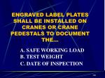 engraved label plates shall be installed on cranes or crane pedestals to document the