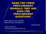 name the three procurement manuals that are used for procurement questions