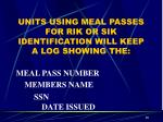units using meal passes for rik or sik identification will keep a log showing the