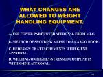 what changes are allowed to weight handling equipment