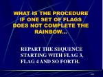what is the procedure if one set of flags does not complete the rainbow