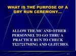 what is the purpose of a dry run ceremony