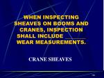 when inspecting sheaves on booms and cranes inspection shall include wear measurements