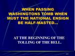 when passing washingtons tomb when must the national ensign be half masted