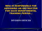 who is responsible for assigning an instructor for each departmental training period1