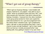 what i got out of group therapy