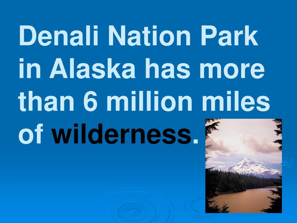 Denali Nation Park in Alaska has more than 6 million miles of