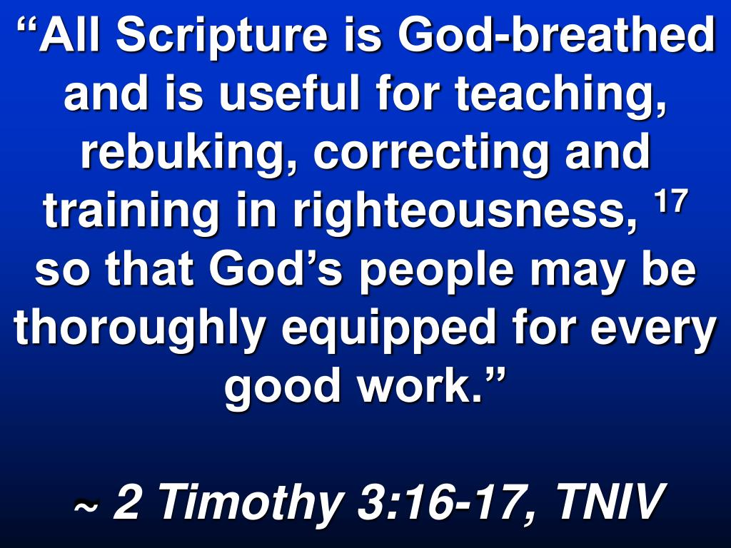 """All Scripture is God-breathed and is useful for teaching, rebuking, correcting and training in righteousness,"