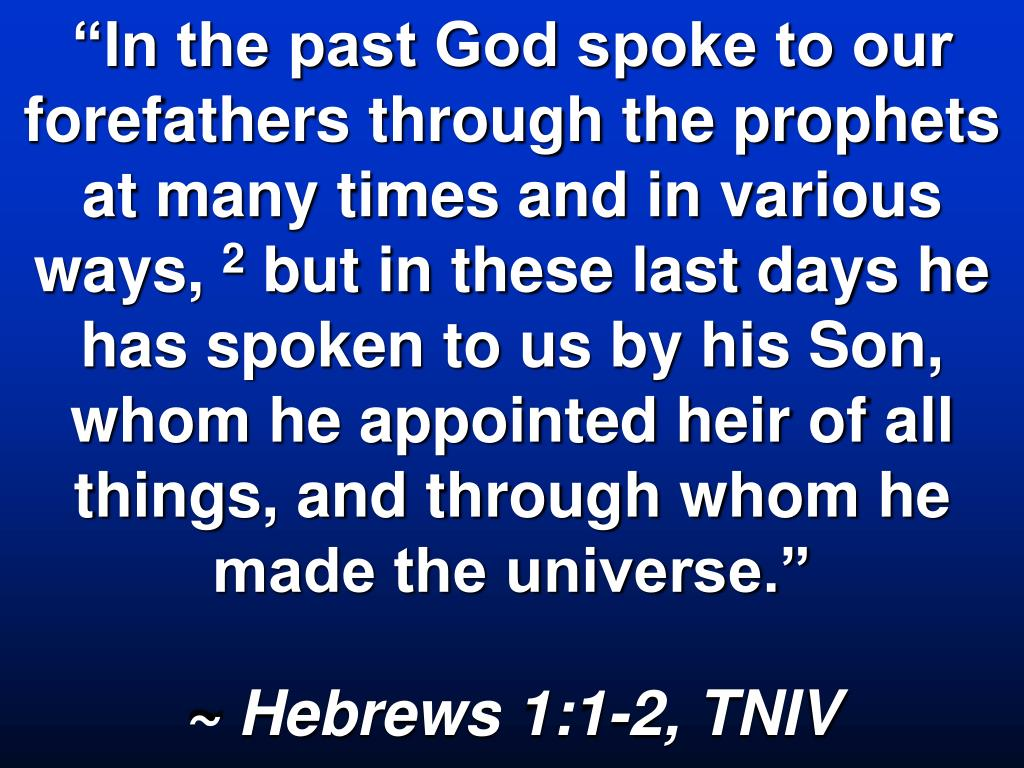 """In the past God spoke to our forefathers through the prophets at many times and in various ways,"