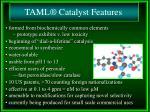 taml catalyst features