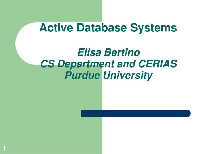 Active database systems elisa bertino cs department and cerias purdue university