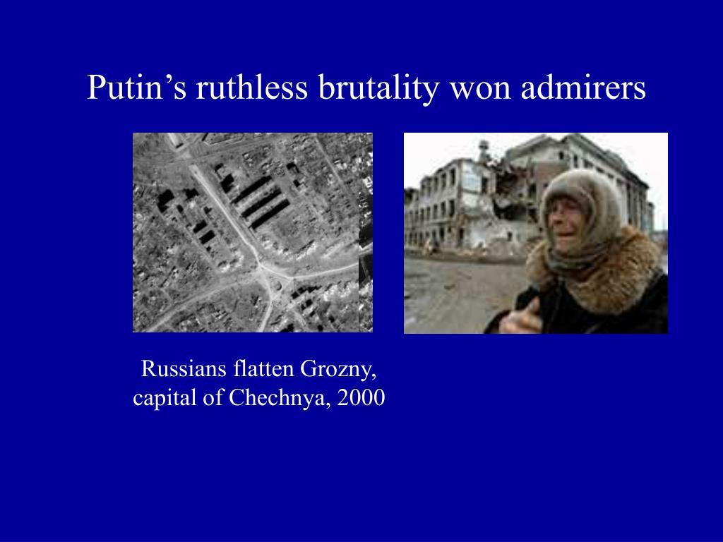 Putin's ruthless brutality won admirers