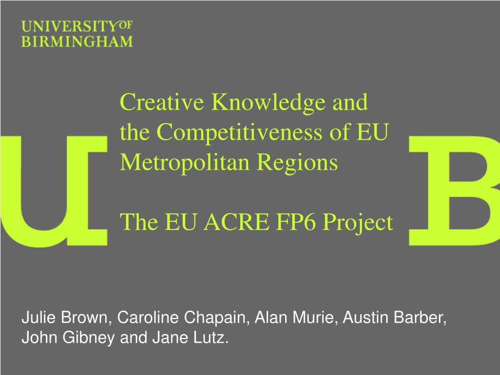 creative knowledge and the competitiveness of eu metropolitan regions the eu acre fp6 project l.