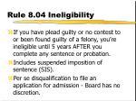 rule 8 04 ineligibility