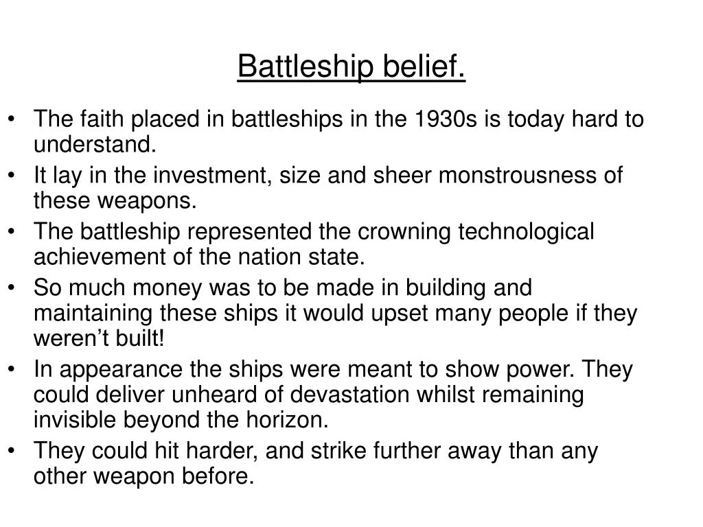 The faith placed in battleships in the 1930s is today hard to understand.