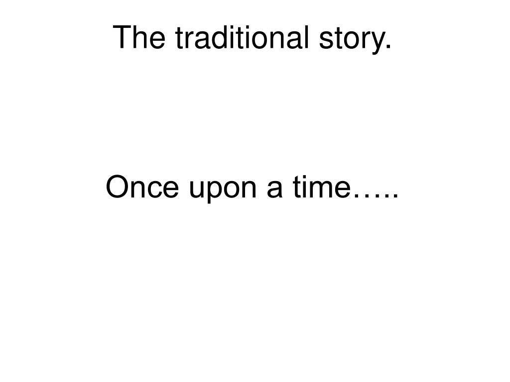 The traditional story.