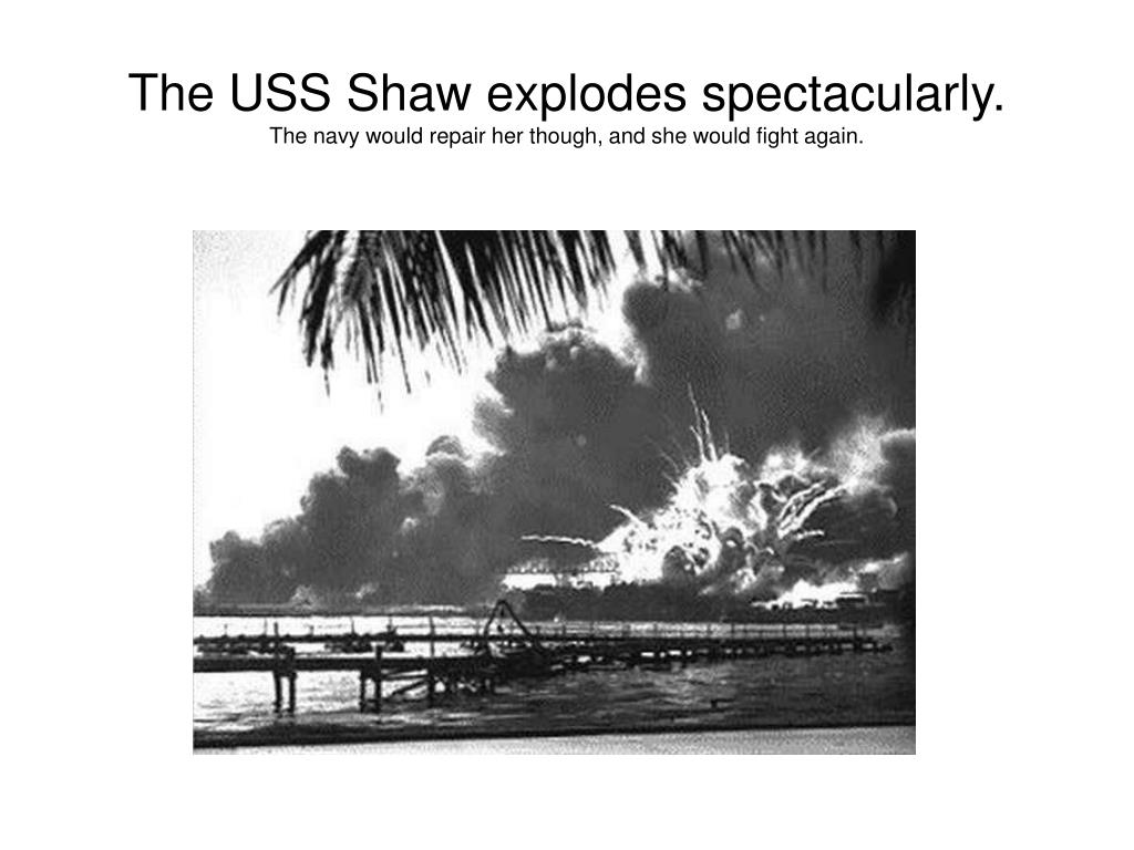 The USS Shaw explodes spectacularly.