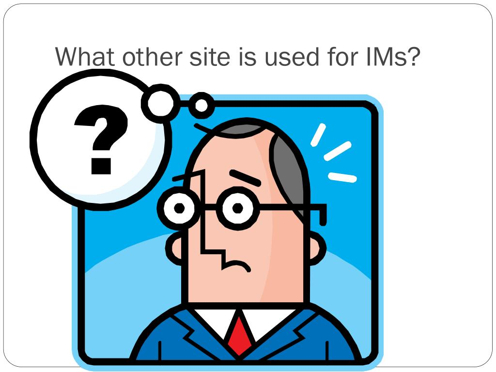 What other site is used for IMs?