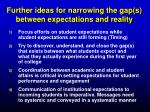 further ideas for narrowing the gap s between expectations and reality