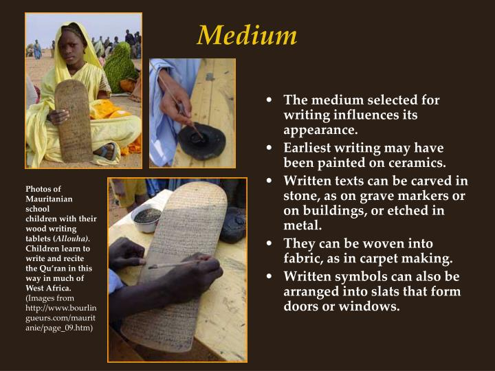 The medium selected for writing influences its appearance.
