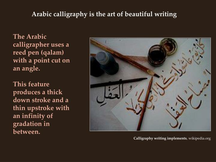 Arabic calligraphy is the art of beautiful writing