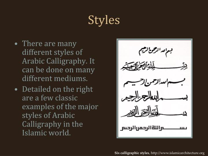 There are many different styles of Arabic Calligraphy. It can be done on many different mediums.
