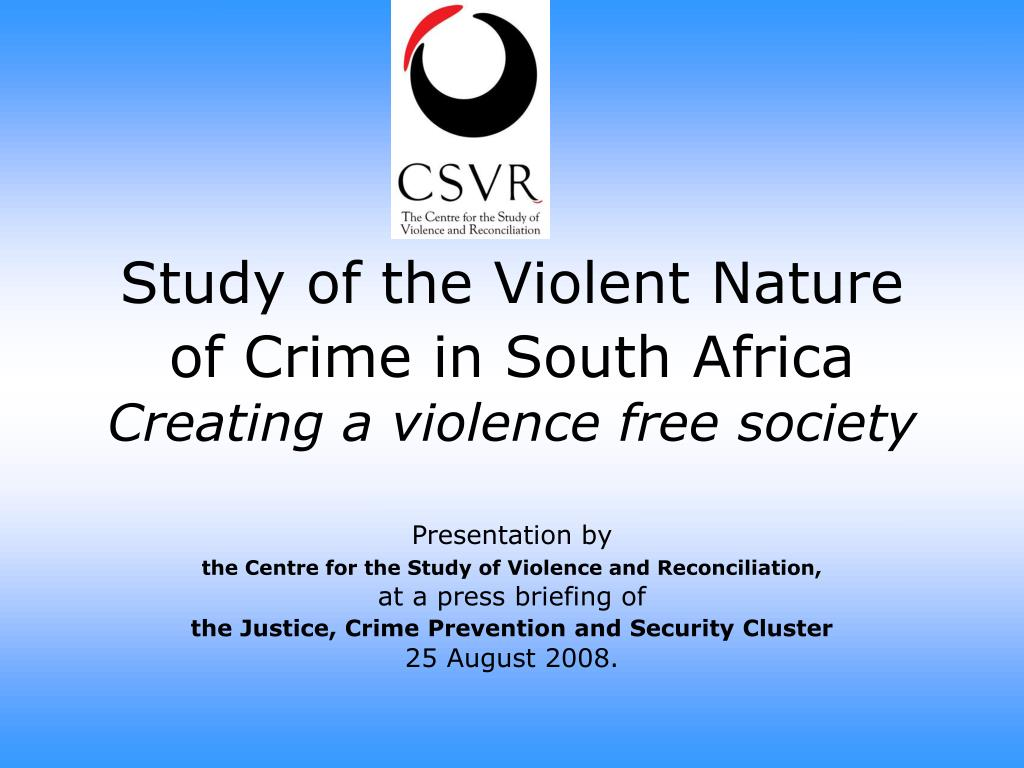 study of the violent nature of crime in south africa creating a violence free society l.