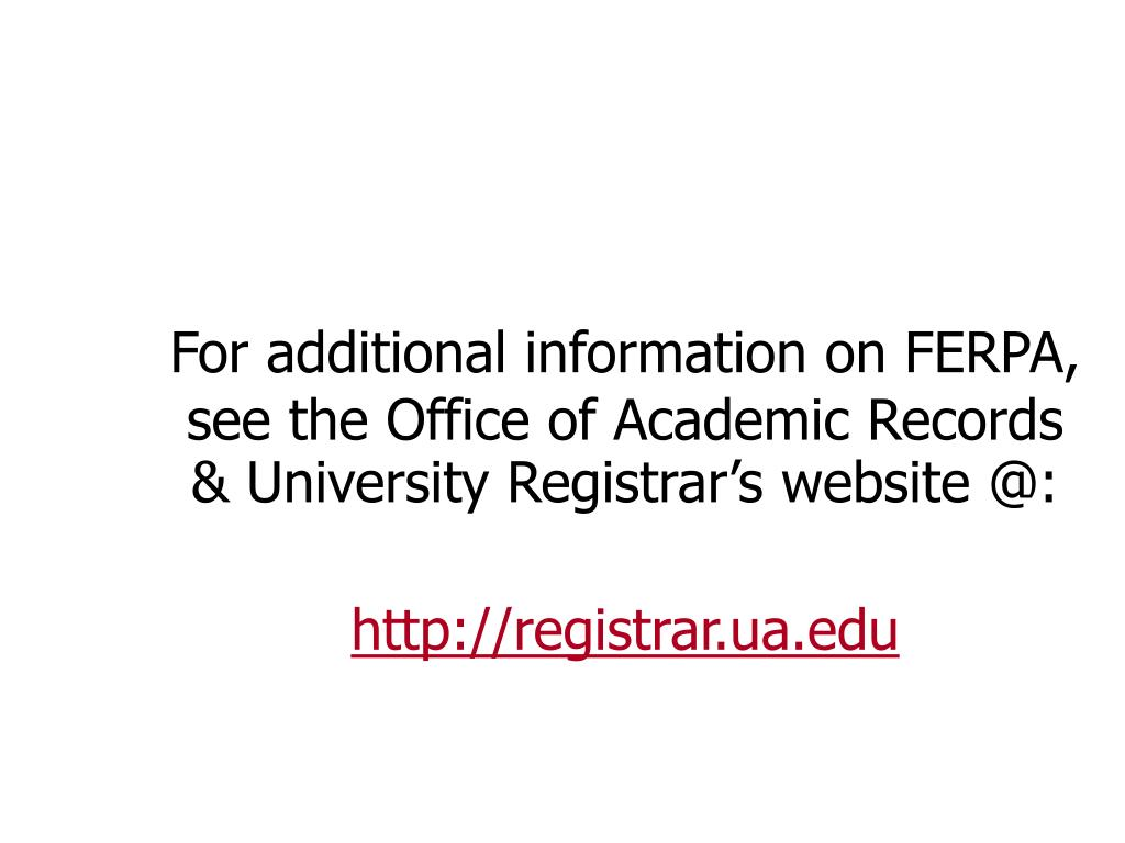 For additional information on FERPA, see the Office of Academic Records & University Registrar's website @: