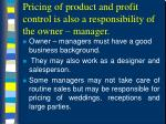 pricing of product and profit control is also a responsibility of the owner manager