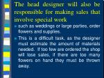 the head designer will also be responsible for making sales that involve special work