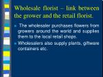 wholesale florist link between the grower and the retail florist