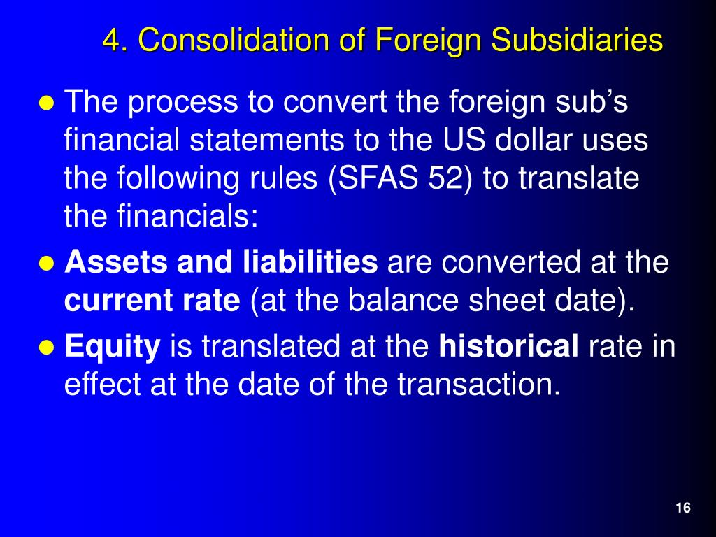 The process to convert the foreign sub's financial statements to the US dollar uses the following rules (SFAS 52) to translate the financials: