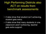 high performing districts also act on results from benchmark assessments