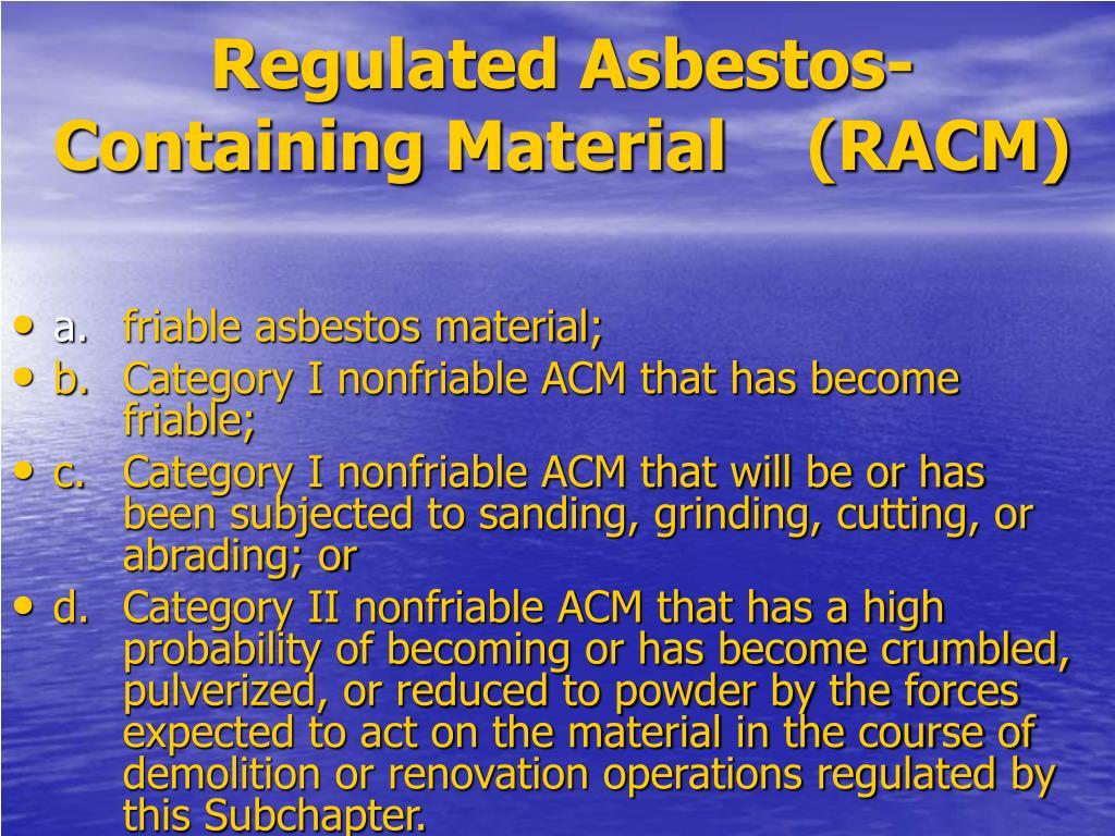 Regulated Asbestos-Containing Material    (RACM)
