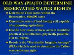 old way pia to determine reservated water rights
